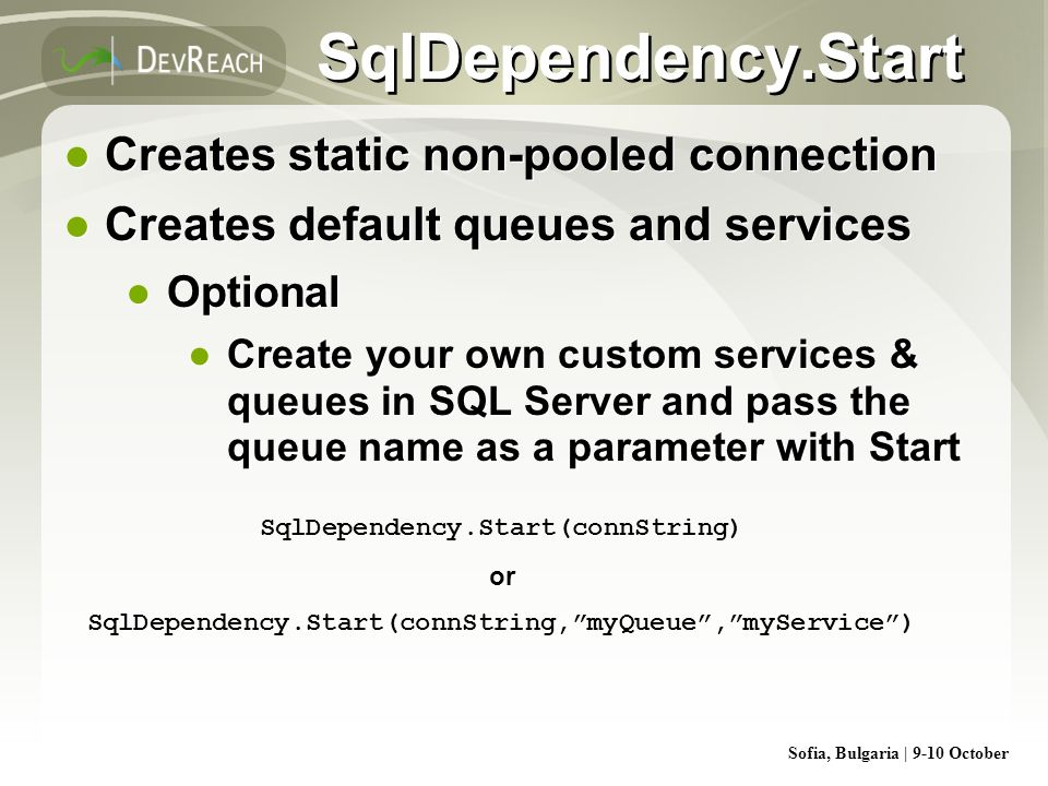Sofia, Bulgaria | 9-10 October SqlDependency.Start Creates static non-pooled connection Creates default queues and services Optional Create your own c