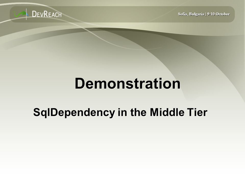 Sofia, Bulgaria | 9-10 October Demonstration SqlDependency in the Middle Tier