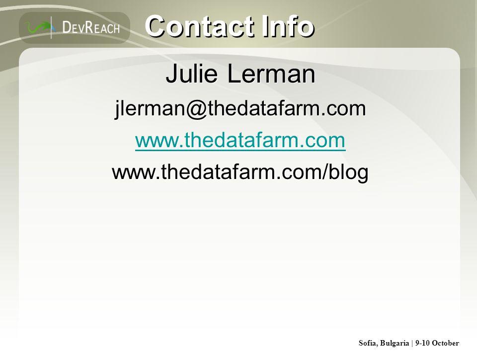 Sofia, Bulgaria | 9-10 October Contact Info Julie Lerman jlerman@thedatafarm.com www.thedatafarm.com www.thedatafarm.com/blog Julie Lerman jlerman@the