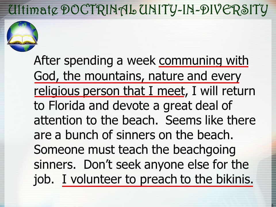 8 Ultimate DOCTRINAL UNITY-IN-DIVERSITY After spending a week communing with God, the mountains, nature and every religious person that I meet, I will