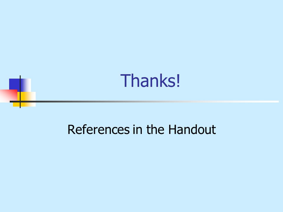 Thanks! References in the Handout