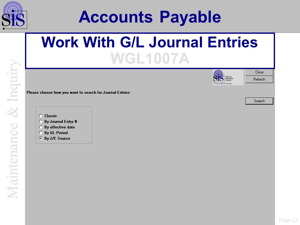 Page 22 Accounts Payable Work With G/L Journal Entries WGL1007A Maintenance & Inquiry