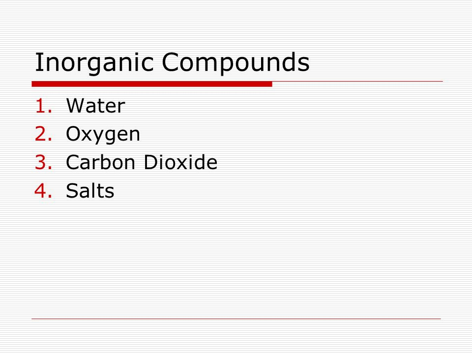 Inorganic Compounds 1.Water 2.Oxygen 3.Carbon Dioxide 4.Salts