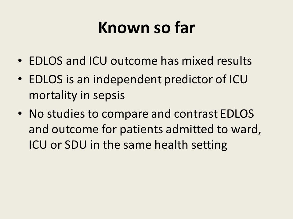 Objectives To compare and contrast the association between EDLOS and hospital outcome Of patients admitted from the ED directly To a ward, an ICU or SDU Using EDLOS as a continuous measure At the predefined cut-off value of 4 hours and up to 8 hours Outcome measures-Hospital outcome and hospital LOS