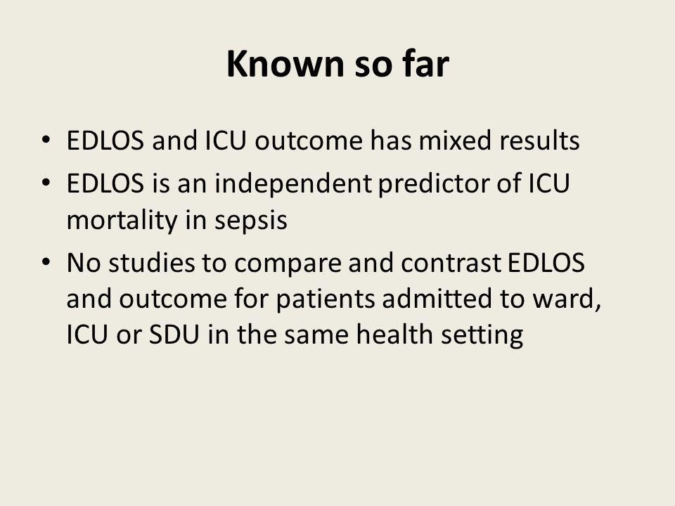 Median EDLOS & Mortality All patientsWardICUSDU Median EDLOS 7.12 h7.19 h2.36 h5.07 h Alive7.12 h7.18 h2.41 h5.04 h Dead7.10 h7.44 h2.26 h5.46 h p- Value0.65<0.01<0.08<0.07