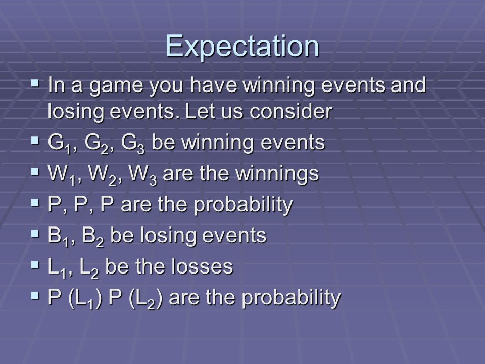 Expectation In a game you have winning events and losing events.