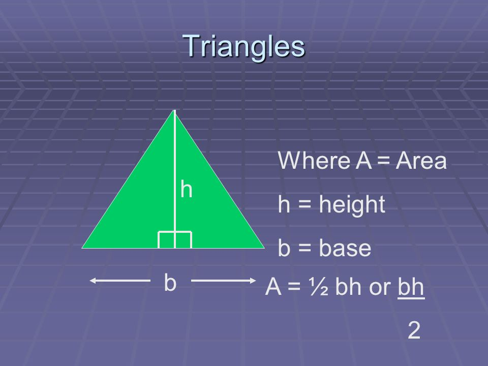 Triangle Notes h b b h h b b h 1 2 4 3 Identify b & h