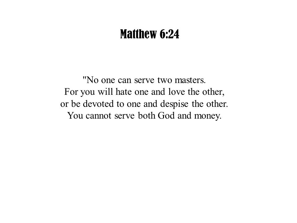 Matthew 6:24 No one can serve two masters.