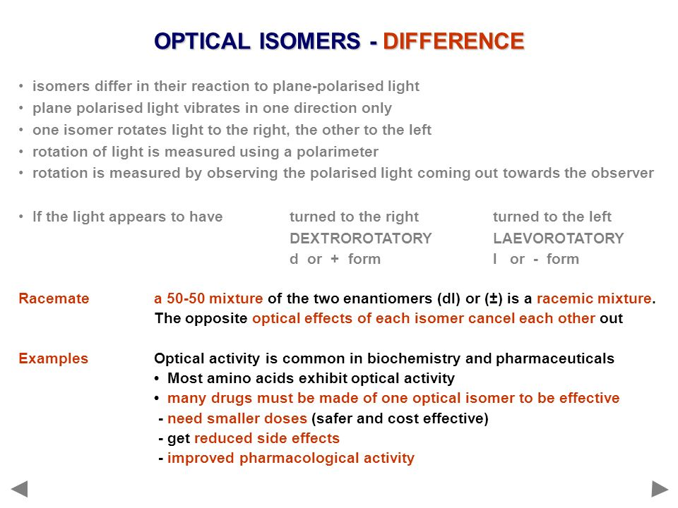 OPTICAL ISOMERS - DIFFERENCE isomers differ in their reaction to plane-polarised light plane polarised light vibrates in one direction only one isomer