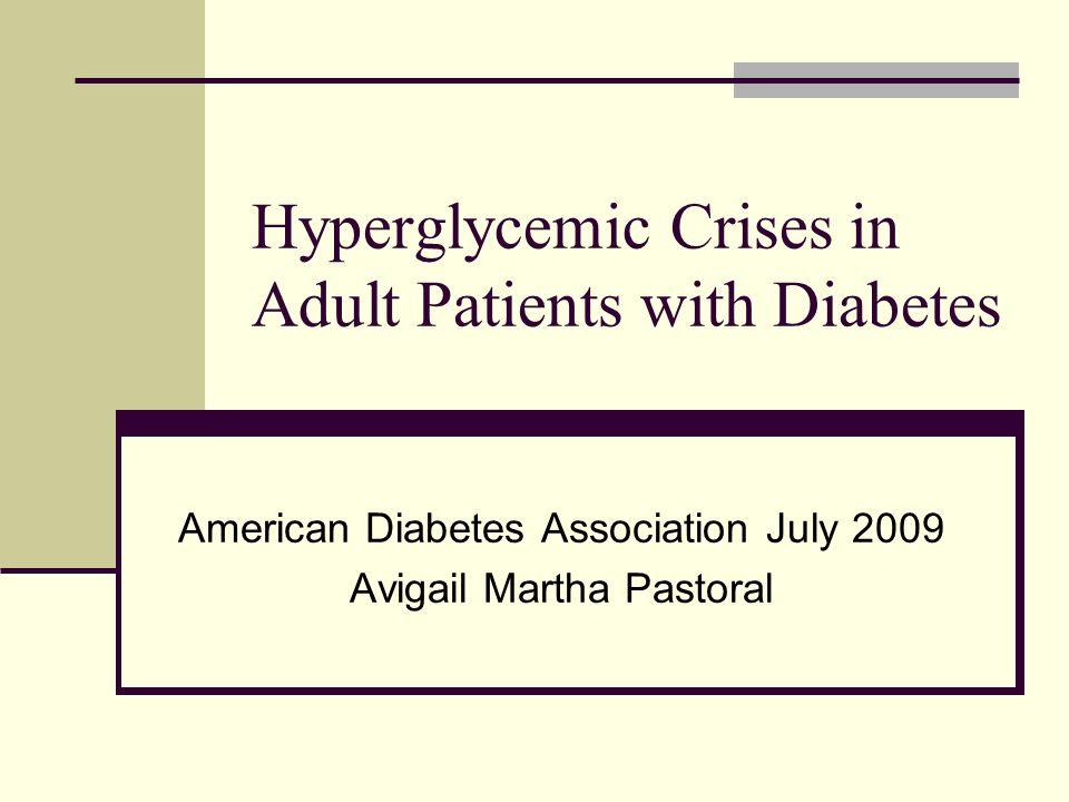 Hyperglycemic Crises in Adult Patients with Diabetes American Diabetes Association July 2009 Avigail Martha Pastoral