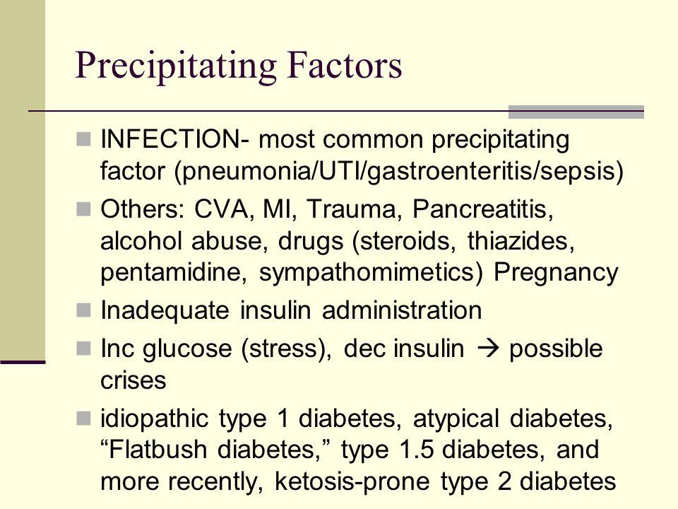 Precipitating Factors INFECTION- most common precipitating factor (pneumonia/UTI/gastroenteritis/sepsis) Others: CVA, MI, Trauma, Pancreatitis, alcoho