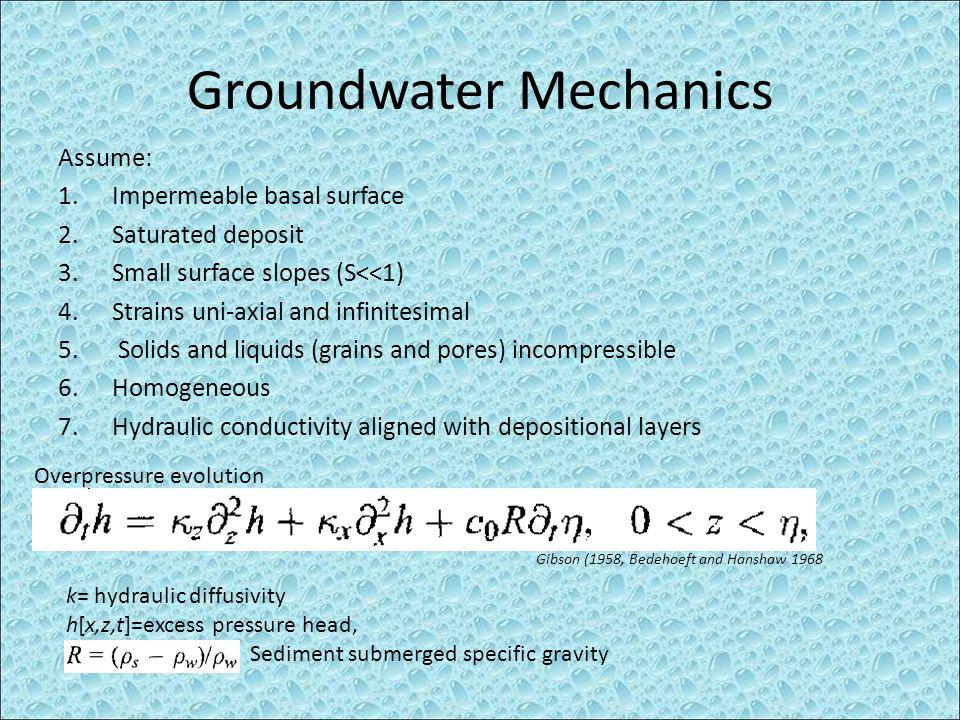 Groundwater Mechanics Assume: 1.Impermeable basal surface 2.Saturated deposit 3.Small surface slopes (S<<1) 4.Strains uni-axial and infinitesimal 5. S