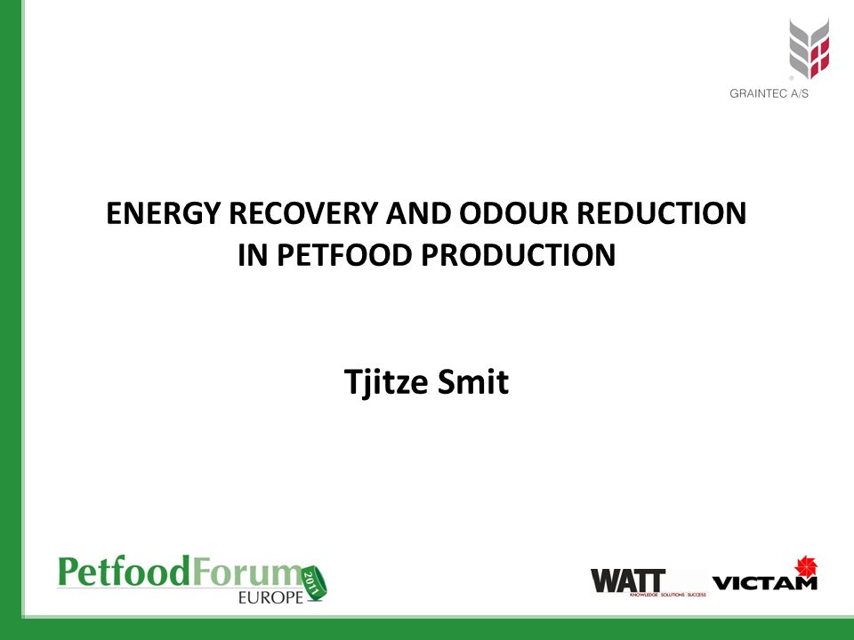 ENERGY RECOVERY AND ODOUR REDUCTION IN PETFOOD PRODUCTION Tjitze Smit