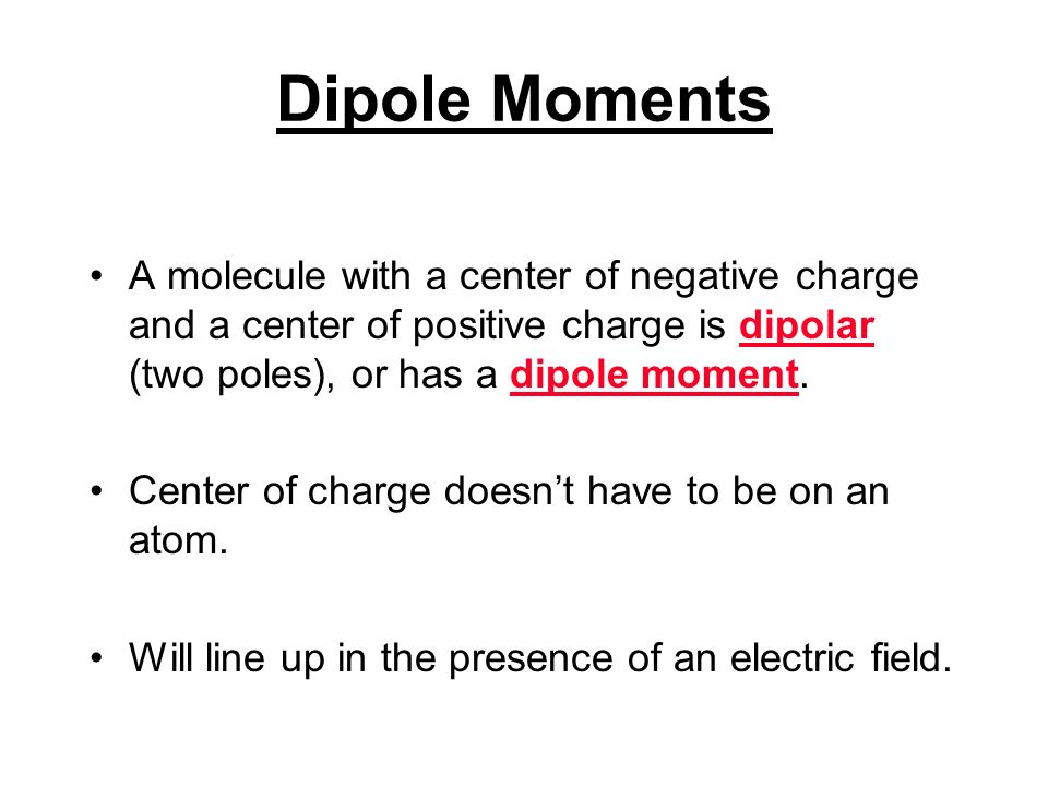 Some Molecules Have Polar Bonds, but Do Not Have Dipole Moment.