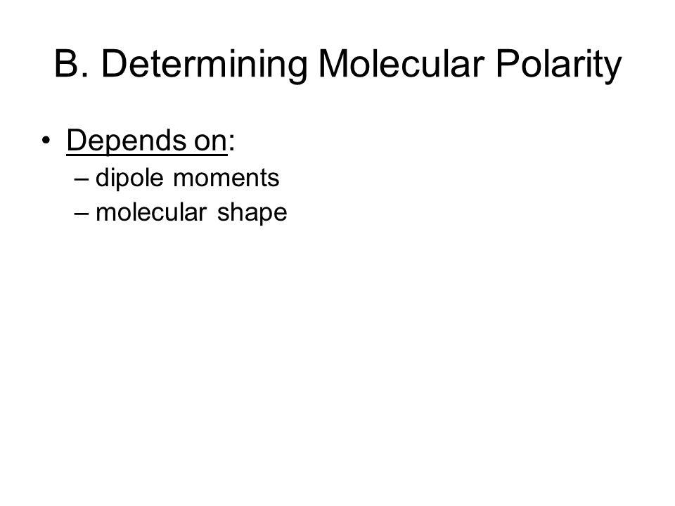 B. Determining Molecular Polarity Depends on: –dipole moments –molecular shape