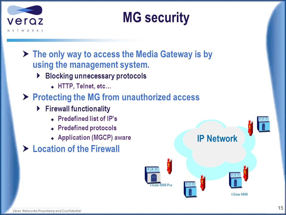 14 Veraz Networks Proprietary and Confidential Defense strategy Access to the IP Telephony Network Element is allowed by using the MANAGEMENT SYSTEM o