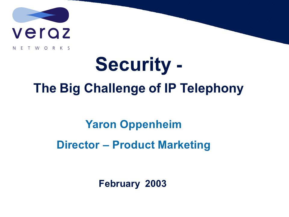 1 Veraz Networks Proprietary and Confidential * Veraz proprietary information notice: This document and the contents therein are the property of Veraz