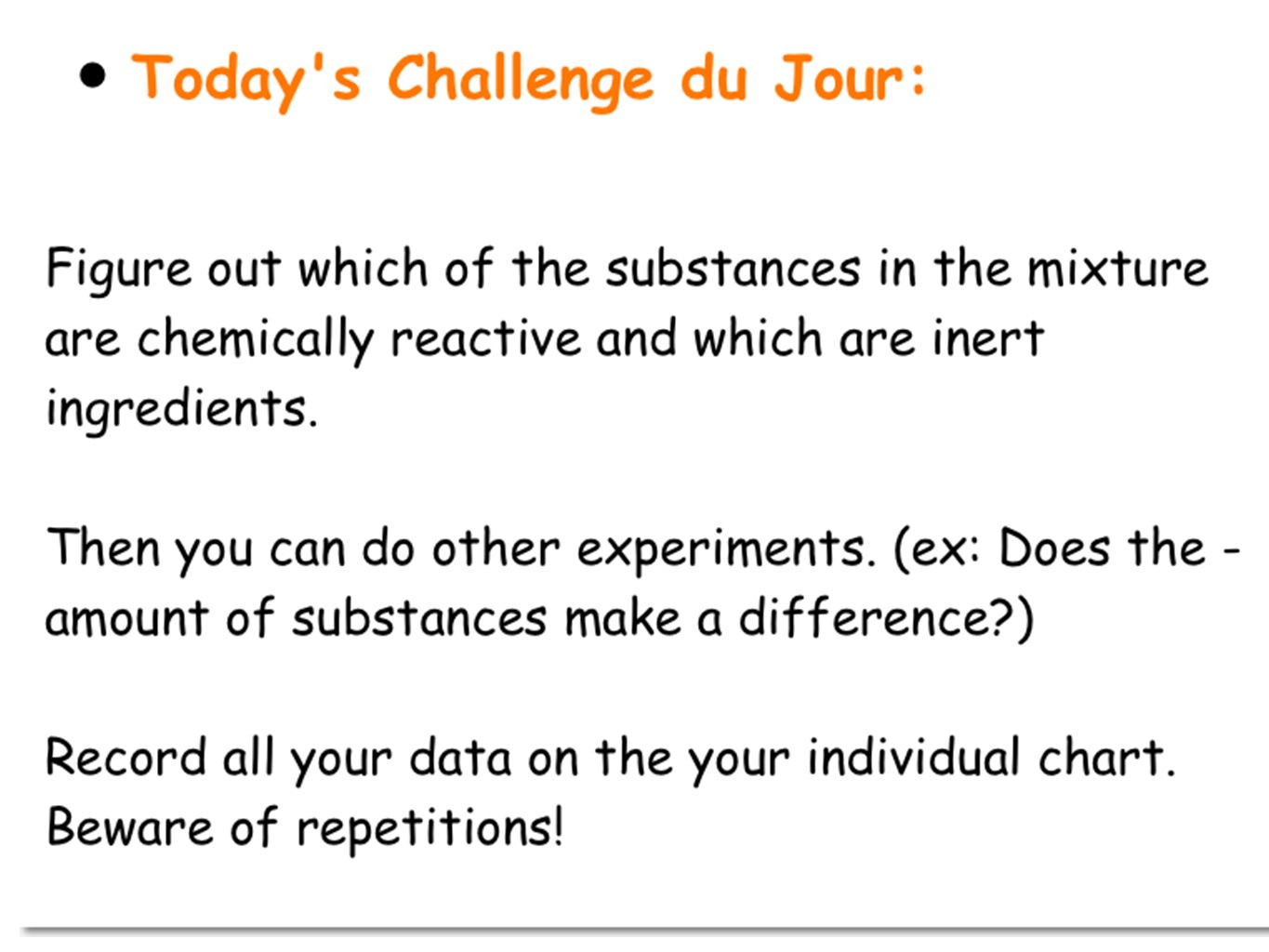 Today s Challenge du Jour: Figure out which of the substances in the mixture are chemically reactive and which are inert ingredients.