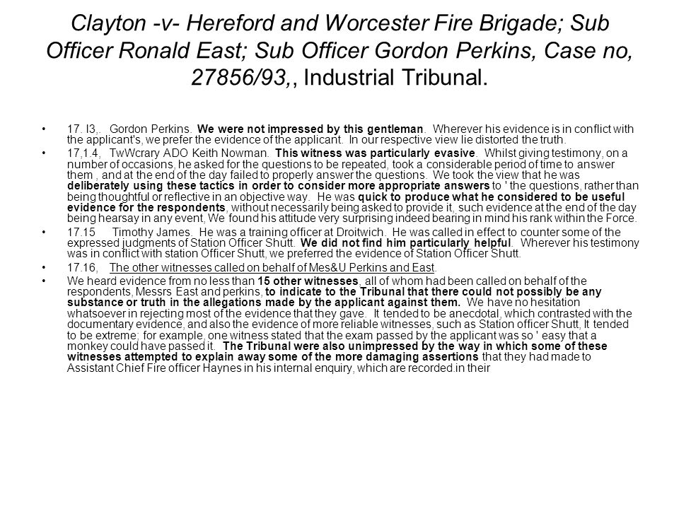 Clayton -v- Hereford and Worcester Fire Brigade; Sub Officer Ronald East; Sub Officer Gordon Perkins, Case no, 27856/93,, Industrial Tribunal.