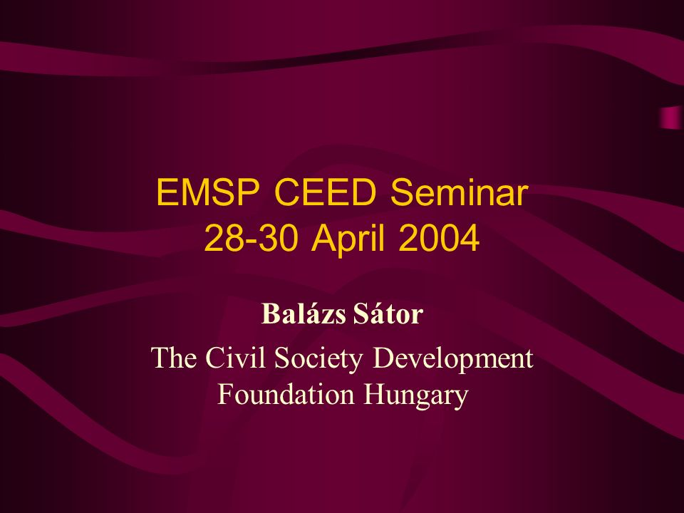 EMSP CEED Seminar 28-30 April 2004 Balázs Sátor The Civil Society Development Foundation Hungary