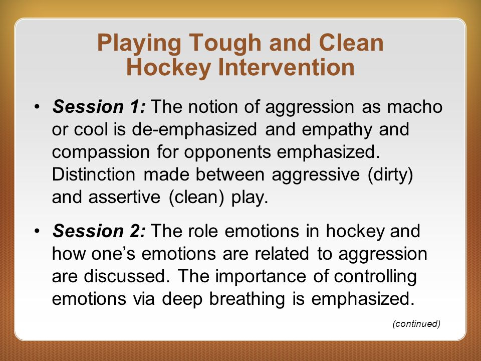 Playing Tough and Clean Hockey Intervention Session 1: The notion of aggression as macho or cool is de-emphasized and empathy and compassion for oppon