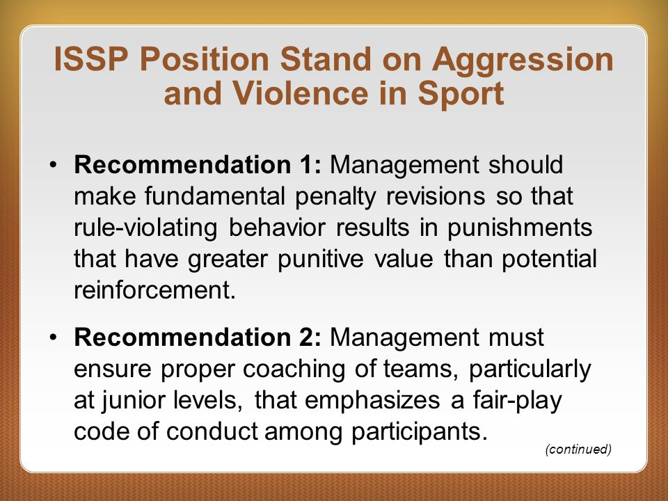 ISSP Position Stand on Aggression and Violence in Sport Recommendation 1: Management should make fundamental penalty revisions so that rule-violating