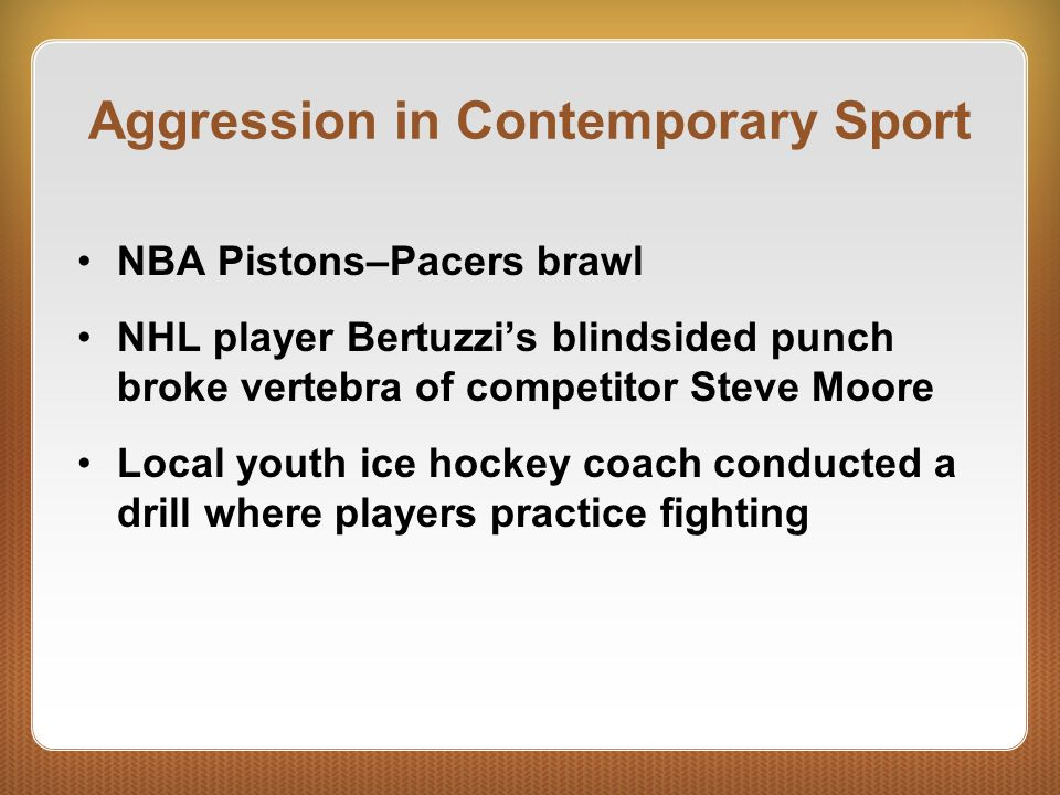 Aggression in Contemporary Sport NBA Pistons–Pacers brawl NHL player Bertuzzis blindsided punch broke vertebra of competitor Steve Moore Local youth i
