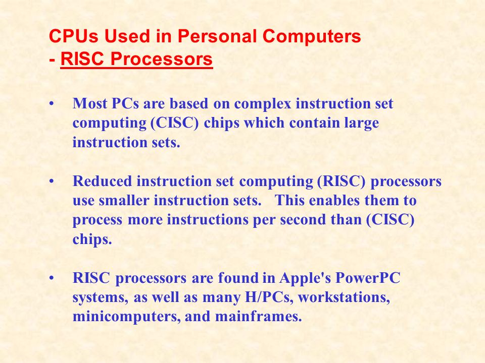 CPUs Used in Personal Computers - RISC Processors Most PCs are based on complex instruction set computing (CISC) chips which contain large instruction