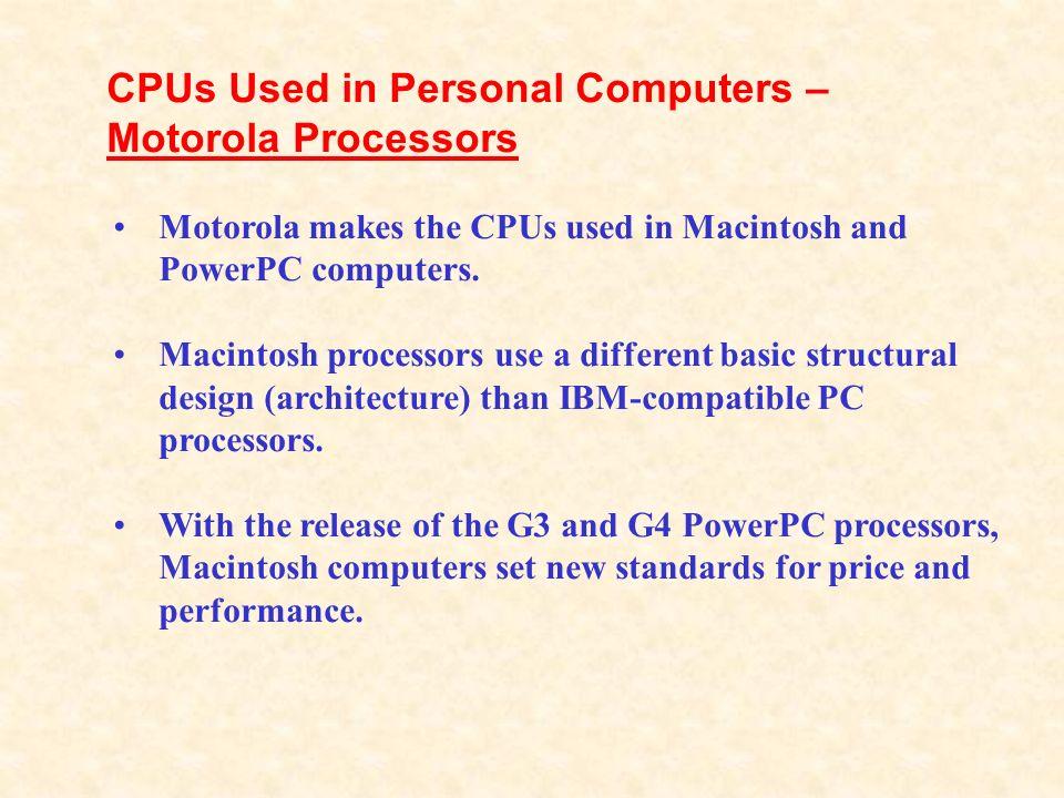 CPUs Used in Personal Computers – Motorola Processors Motorola makes the CPUs used in Macintosh and PowerPC computers. Macintosh processors use a diff