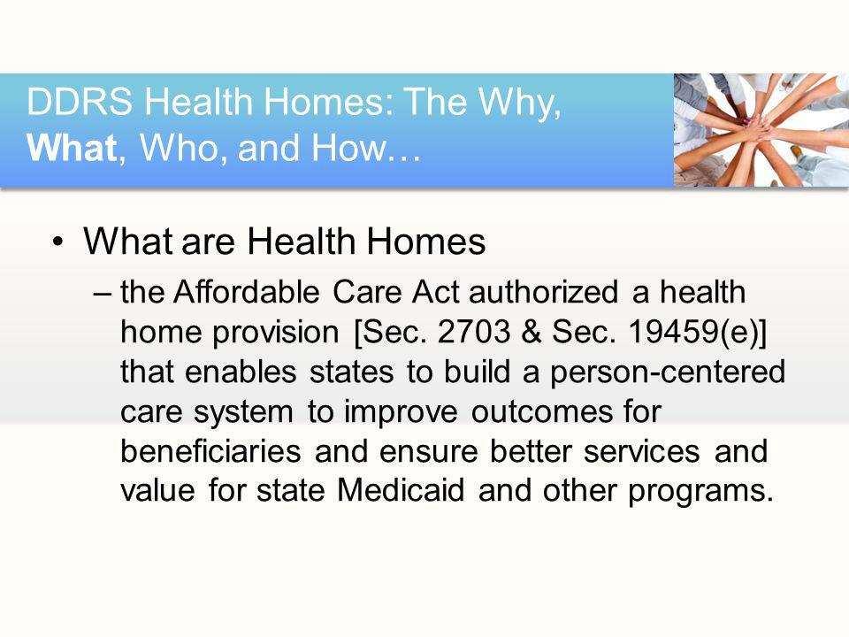 What are Health Homes –the Affordable Care Act authorized a health home provision [Sec.