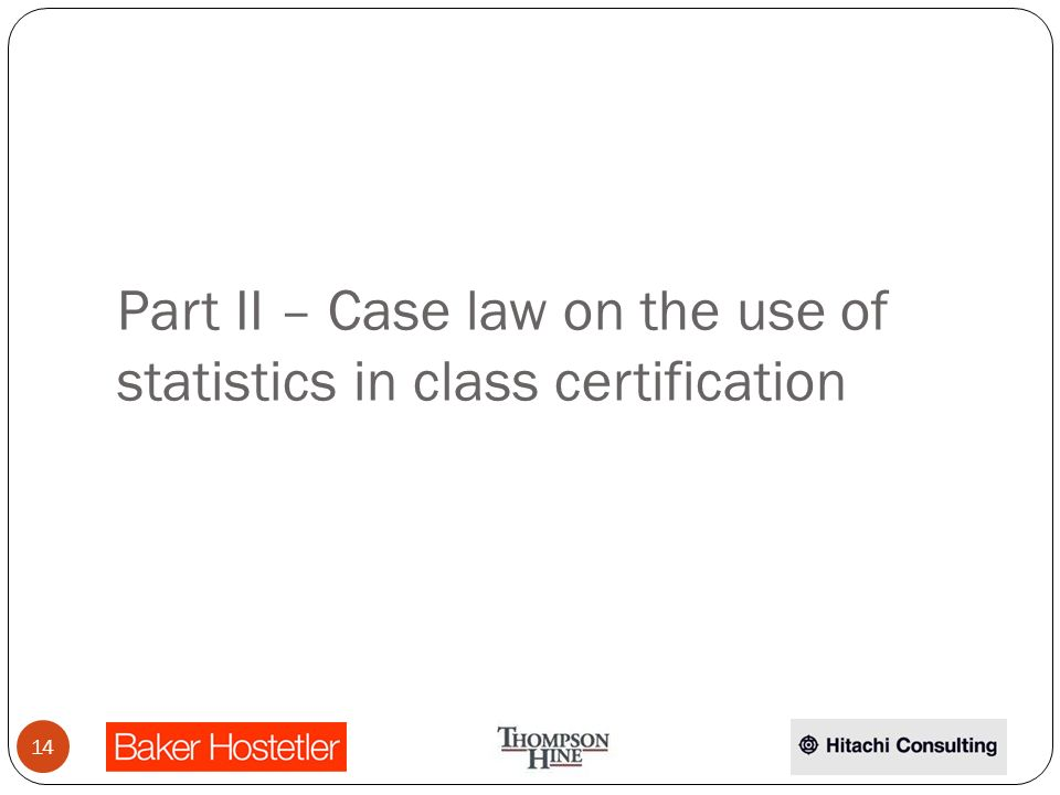 Part II – Case law on the use of statistics in class certification 14