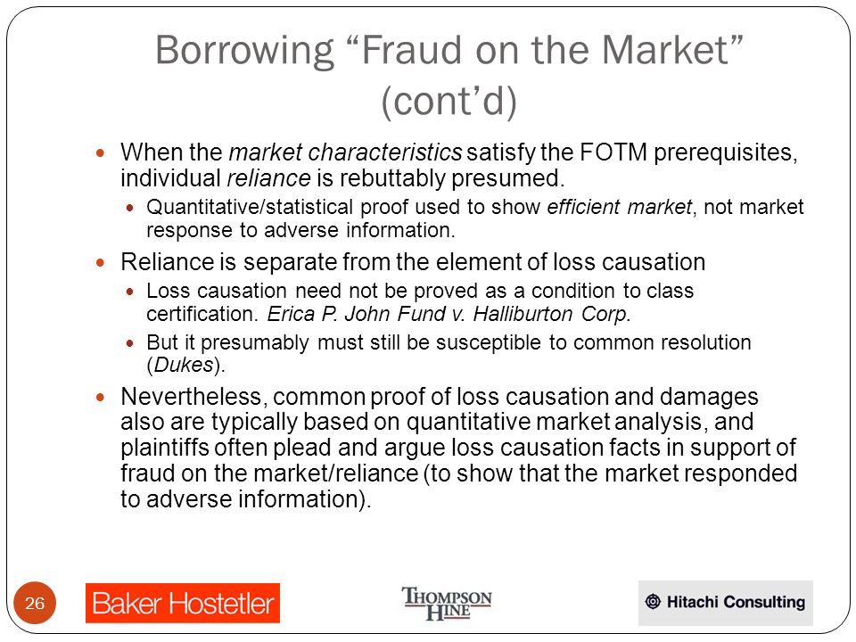 Borrowing Fraud on the Market (contd) When the market characteristics satisfy the FOTM prerequisites, individual reliance is rebuttably presumed.