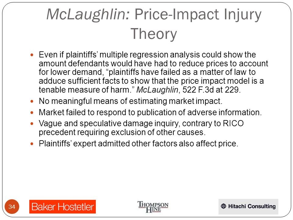 McLaughlin: Price-Impact Injury Theory Even if plaintiffs multiple regression analysis could show the amount defendants would have had to reduce prices to account for lower demand, plaintiffs have failed as a matter of law to adduce sufficient facts to show that the price impact model is a tenable measure of harm.