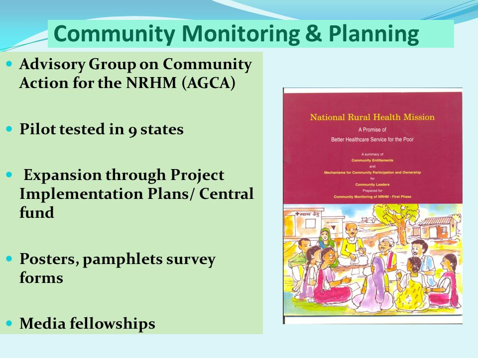 Community Monitoring & Planning Advisory Group on Community Action for the NRHM (AGCA) Pilot tested in 9 states Expansion through Project Implementati