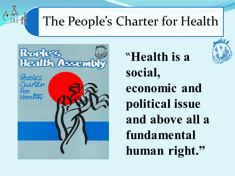 Health is a social, economic and political issue and above all a fundamental human right. The Peoples Charter for Health