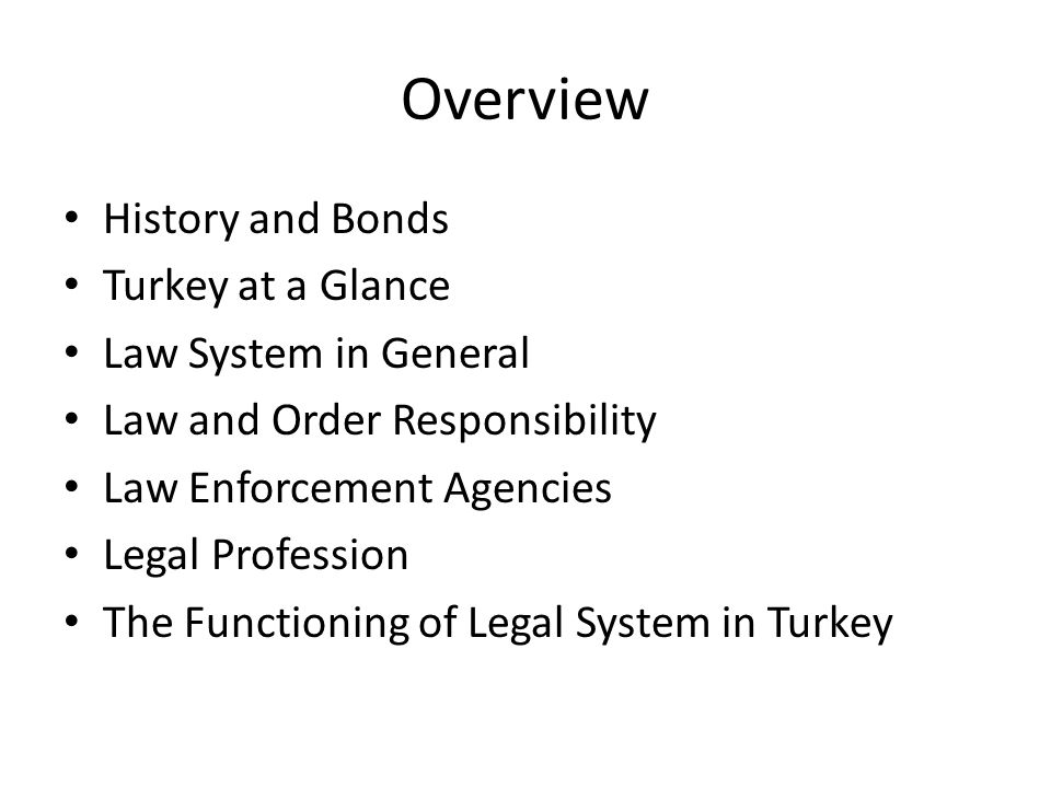 Overview History and Bonds Turkey at a Glance Law System in General Law and Order Responsibility Law Enforcement Agencies Legal Profession The Functio