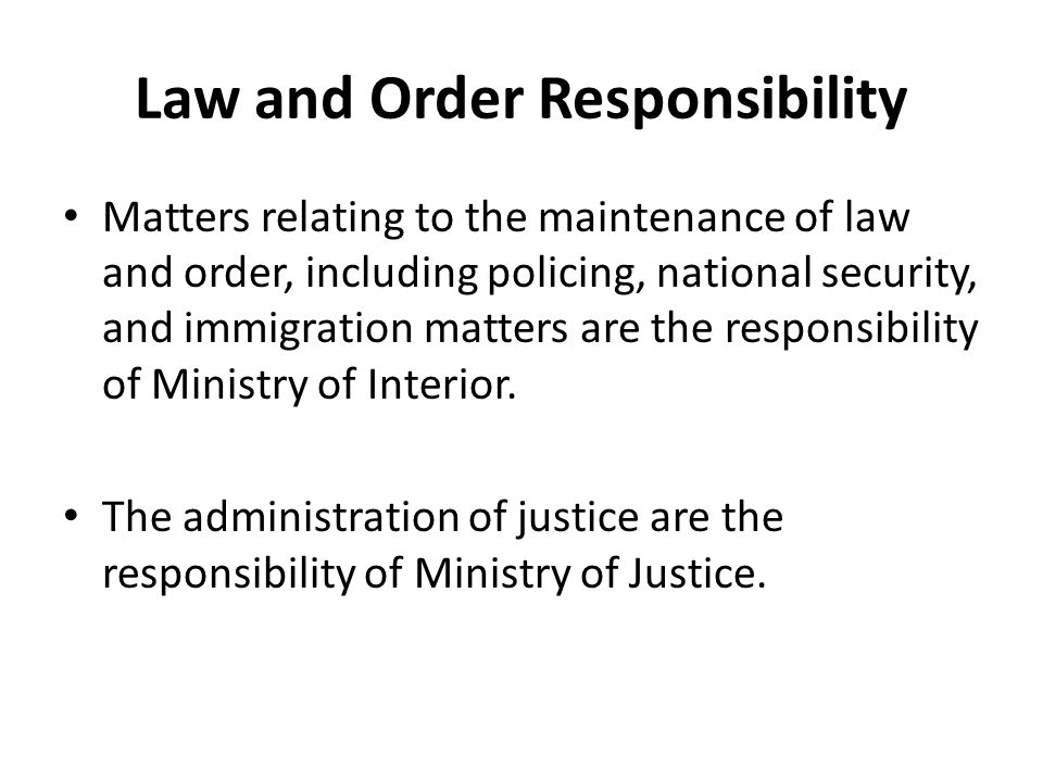 Law and Order Responsibility Matters relating to the maintenance of law and order, including policing, national security, and immigration matters are