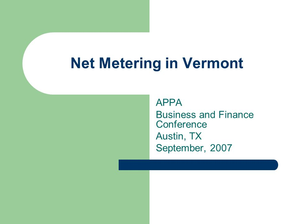 Net Metering in Vermont APPA Business and Finance Conference Austin, TX September, 2007