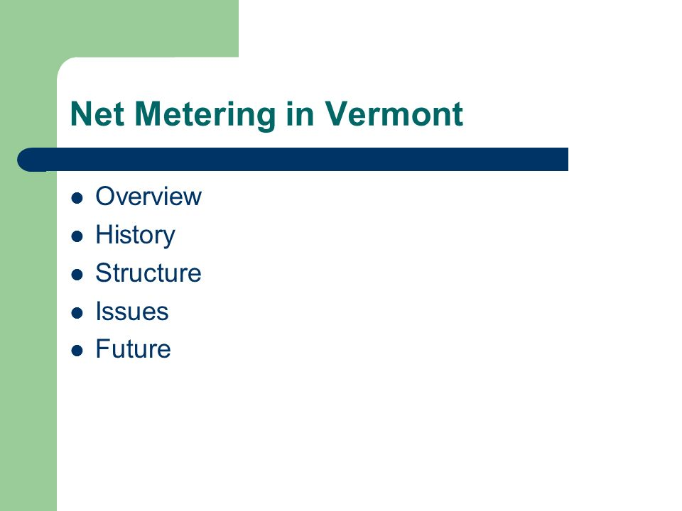 Net Metering in Vermont Overview History Structure Issues Future