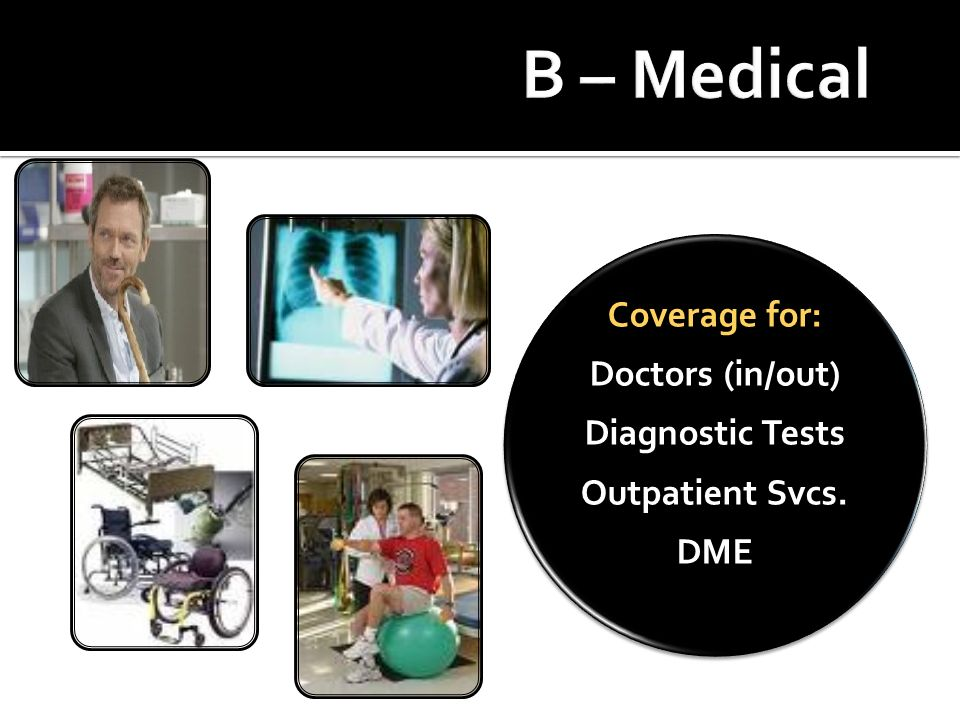 Coverage for: Doctors (in/out) Diagnostic Tests Outpatient Svcs. DME