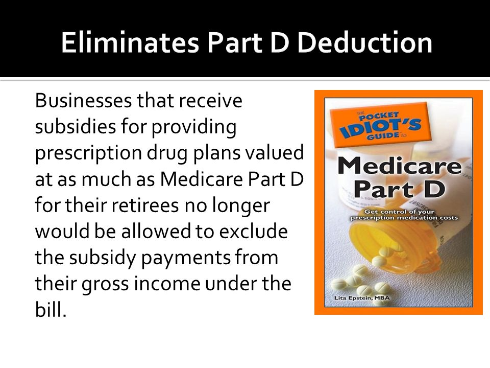 Businesses that receive subsidies for providing prescription drug plans valued at as much as Medicare Part D for their retirees no longer would be all