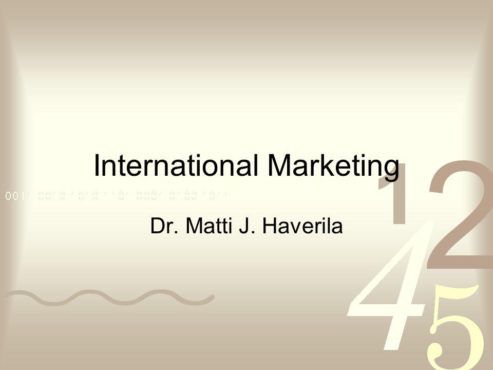 International Marketing Dr. Matti J. Haverila