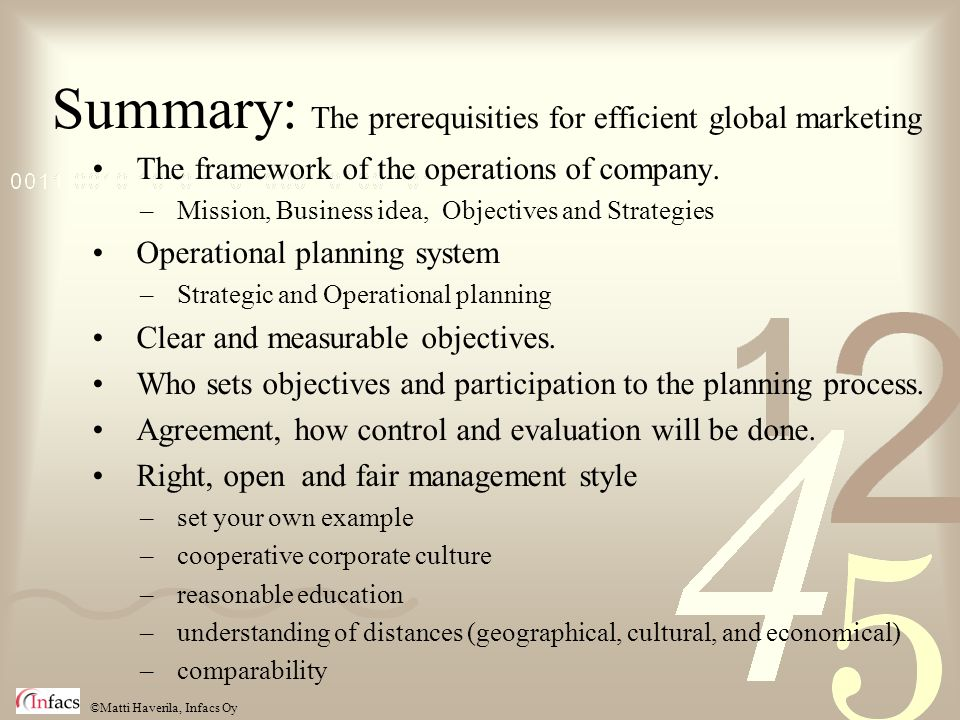 ©Matti Haverila, Infacs Oy Summary: The prerequisities for efficient global marketing The framework of the operations of company.