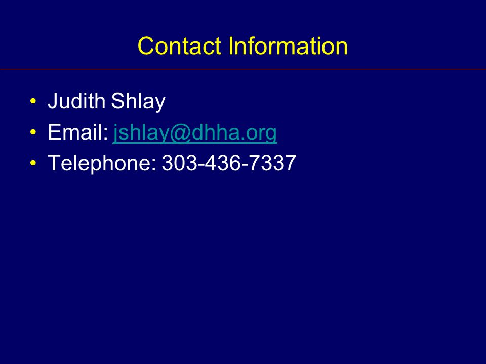 Contact Information Judith Shlay Email: jshlay@dhha.orgjshlay@dhha.org Telephone: 303-436-7337