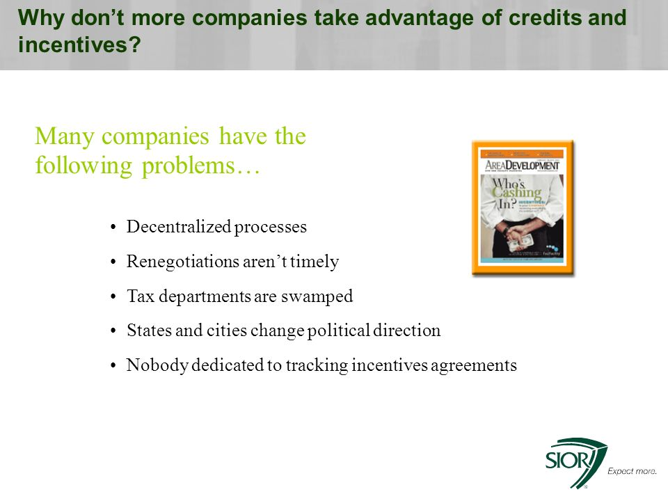 Why dont more companies take advantage of credits and incentives.