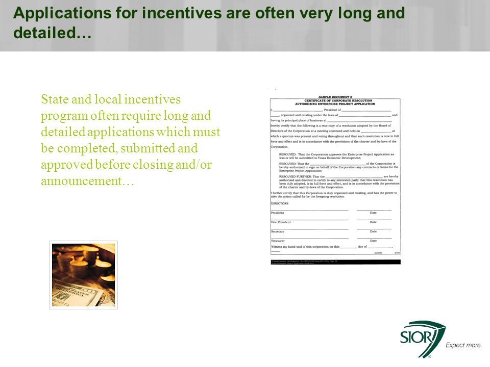 Applications for incentives are often very long and detailed… State and local incentives program often require long and detailed applications which must be completed, submitted and approved before closing and/or announcement…