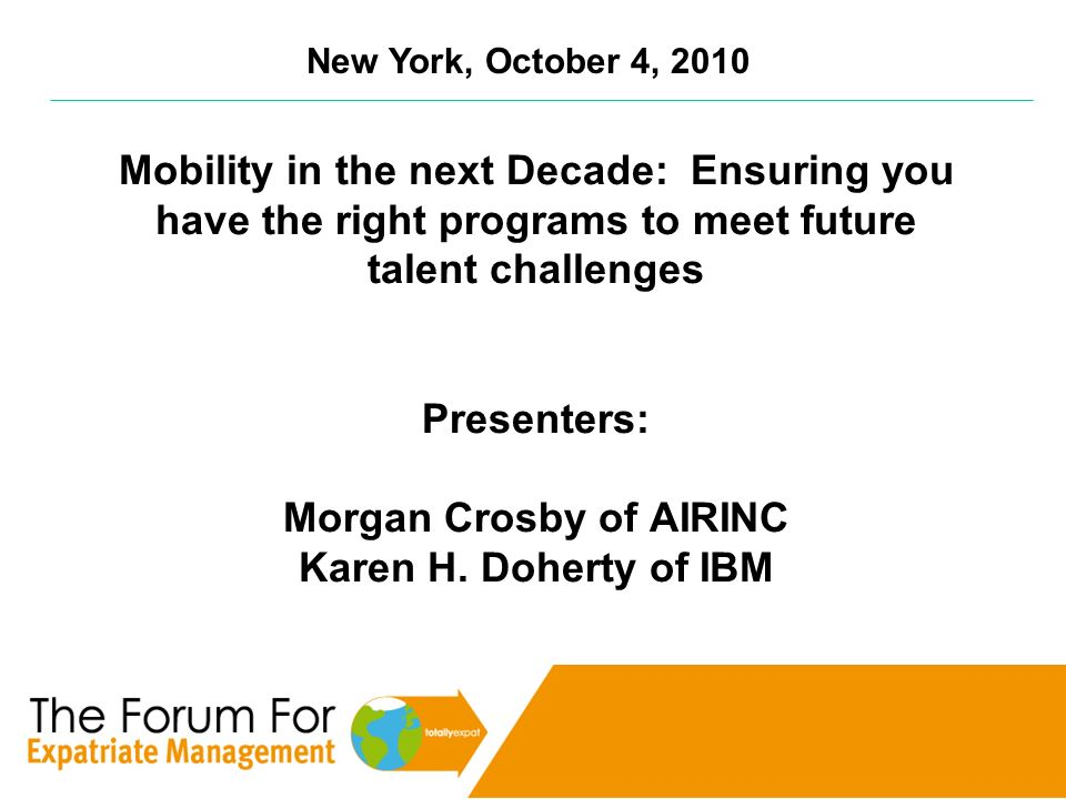 Mobility in the next Decade: Ensuring you have the right programs to meet future talent challenges Presenters: Morgan Crosby of AIRINC Karen H. Dohert