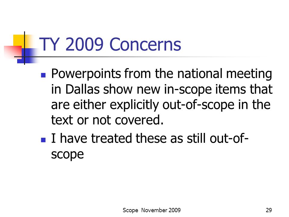 Scope November 200929 TY 2009 Concerns Powerpoints from the national meeting in Dallas show new in-scope items that are either explicitly out-of-scope in the text or not covered.