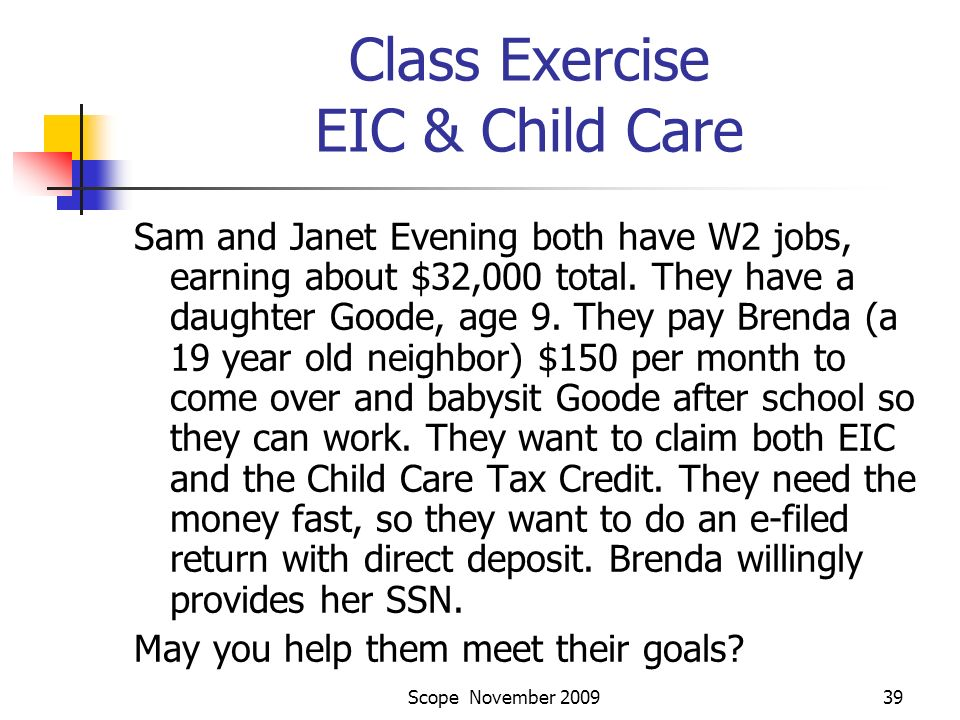 Scope November 200939 Class Exercise EIC & Child Care Sam and Janet Evening both have W2 jobs, earning about $32,000 total.