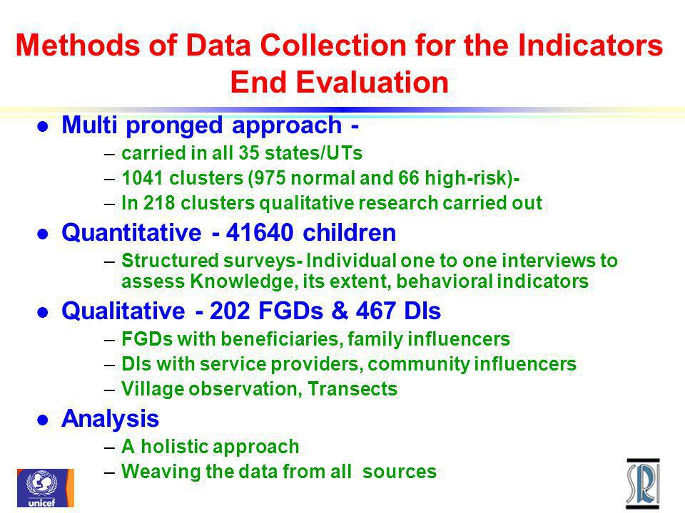 Methods of Data Collection for the Indicators End Evaluation l Multi pronged approach - –carried in all 35 states/UTs –1041 clusters (975 normal and 6